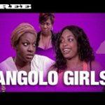 Angolo Girls – Nigerian Nollywood Ghanaian Ghallywood movie