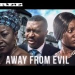 Away From Evil 1 – Nigerian Nollywood Movie