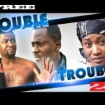 Double Trouble 2- Nigerian Nollywood Movie