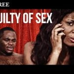 Guilty Of Sex – Nigerian Nollywood Ghanaian Ghallywood Movie