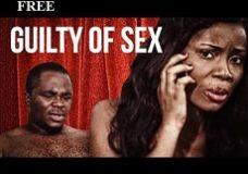 Guilty Of Sex – Nigerian Nollywood Ghanaian Ghallywood Movie