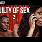 Guilty Of Sex 2- Nigerian Nollywood Ghanaian Ghallywood Movie