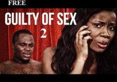 Guilty Of Sex 2- Nigerian Nollywood Ghanaian Ghallywood Movie