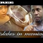 Mistakes In Marriage – Nigerian Nollywood Movie