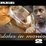 Mistakes In Marriage 2- Nigerian Nollywood Movie