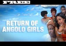 Return Of Angolo Girls – Nigerian Nollywood Ghallywood movie