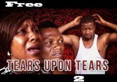 Tears Upon Tears 2 – Nigerian Nollywood Movie