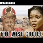 The wise Choice 2-Nigerian Nollywood movie