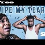 Wipe My Tears 2 – Nigerian Nollywood Movie