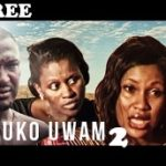 AKUKO UWAM 2 – Nigerian Nollywood Movie