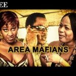 AREA MAFIANS 1 – Nigerian Nollywood Movie