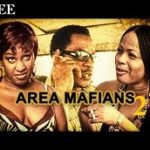 AREA MAFIANS 2 – Nigerian Nollywood Movie