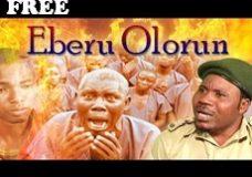 EBERU OLORUN – Nigerian Nollywood Yoruba Movie