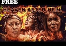 HEAVEN AFTER HELL 1 – Nigerian Nollywood Movie