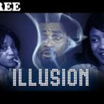 ILLUSION 1 – Nigerian Nollywood Ghanaian Ghallywood Movie