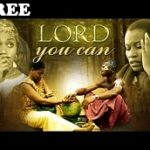 LORD YOU CAN – Nigerian Nollywood Movie