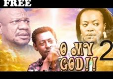 O MY GOD!! 2 – Nigerian Nollywood movie