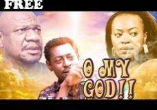 O MY GOD!! 1 – Nigerian Nollywood Movie