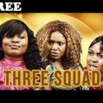 THREE SQUARD 1 – Nigerian Nollywood Movie