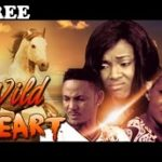 WILD HEART 1 – Nigerian Nollywood Movie