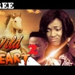 WILD HAERT 2 – Nigerian Nollywood Movie