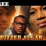 BITTER SUGAR 1 – Nigerian Nollywood Movie