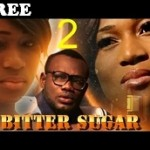 BITTER SUGAR 2 – Nigerian Nollywood Movie