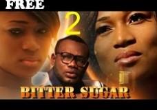 BITTER SUGAR 2 – Nigerian Nollywood Movie