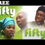 FIFTY FIFTY 1 – Nigerian Nollywood Movie