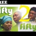 FIFTY FIFTY 2 – Nigerian Nollywood Movie