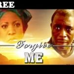 FORGIVE ME 1 – Nigerian Nollywood Movie