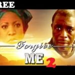 FORGIVE ME 2 – Nigerian Nollywood Movie