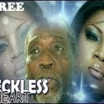 RECKLESS HEART – Nigerian Nollywood Movie