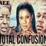 TOTAL CONFUSION 1 – Nigerian Nollywood Movie