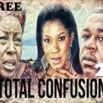TOTAL CONFUSION 2 – Nigerian Nollywood Movie