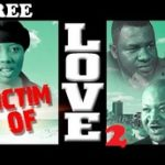 VICTIM OF LOVE 2 – Nigerian Nollywood Movie