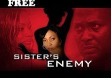 SISTER'S ENEMY 1 – Nigerian Nollywood Movie