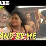 STAND BY ME 1 – Nigerian Nollywood Movie